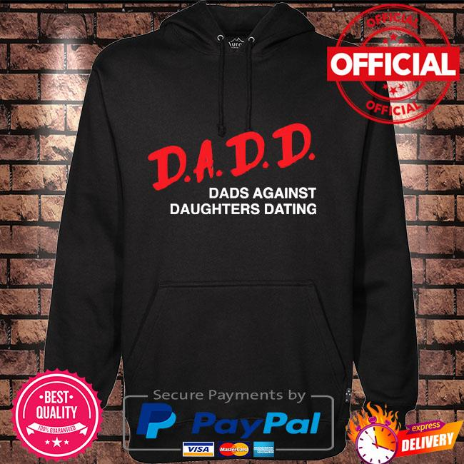 2021 dadd dads against daughters dating s Hoodie black