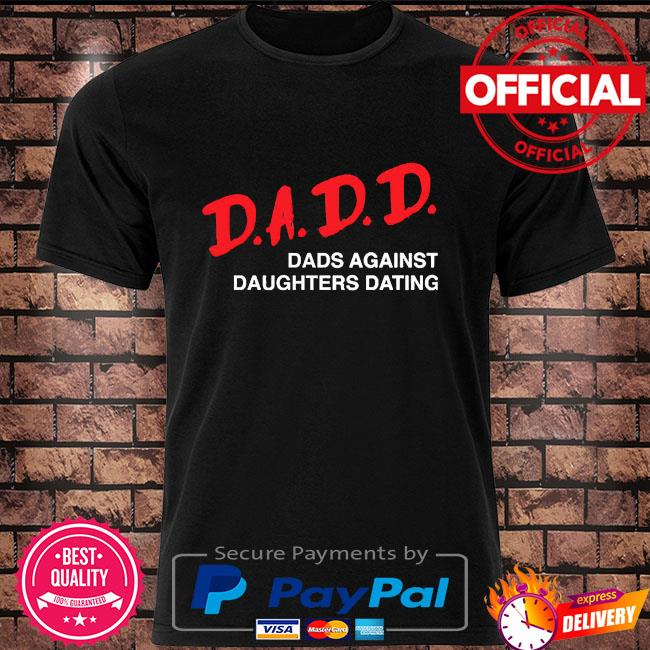 2021 dadd dads against daughters dating shirt
