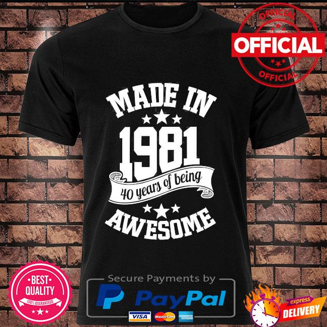 40th birthday gifts for men made in 1981 40th birthday shirt