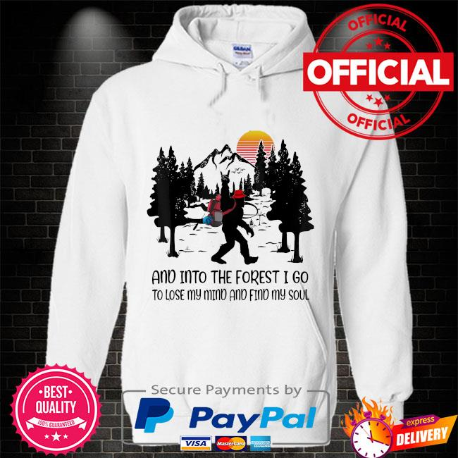 Bigfoot in to the forest I go to lose my mind and find my soul s Hoodie white