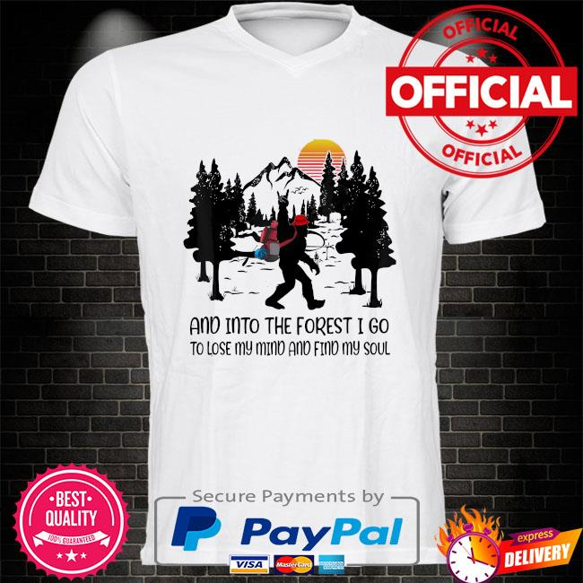 Bigfoot in to the forest I go to lose my mind and find my soul shirt