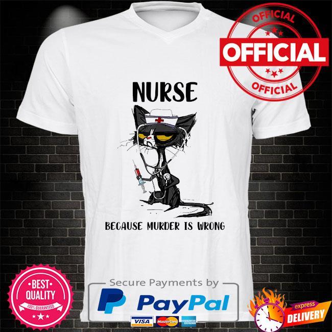 Black Cat Nurse because murder is wrong shirt
