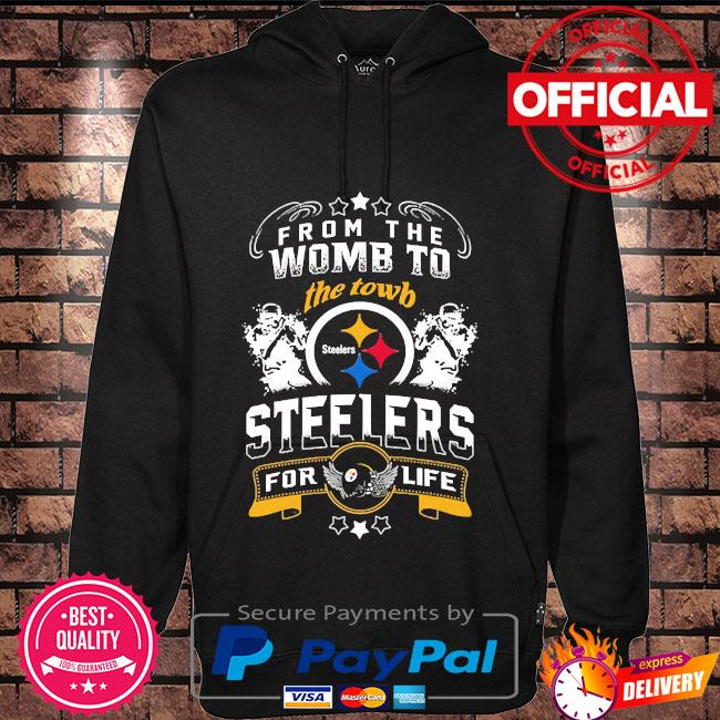 From the womb to the town Steelers for life s Hoodie black