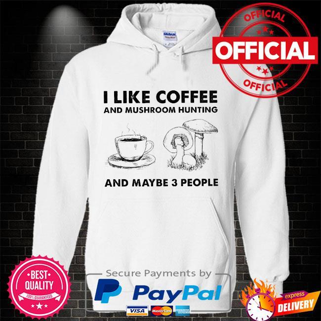 I like coffee and mushroom hunting and maybe 3 people Hoodie white