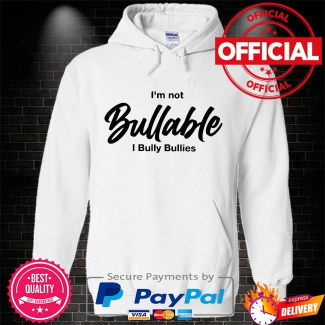 I'm not bullable I bully bullies Hoodie white