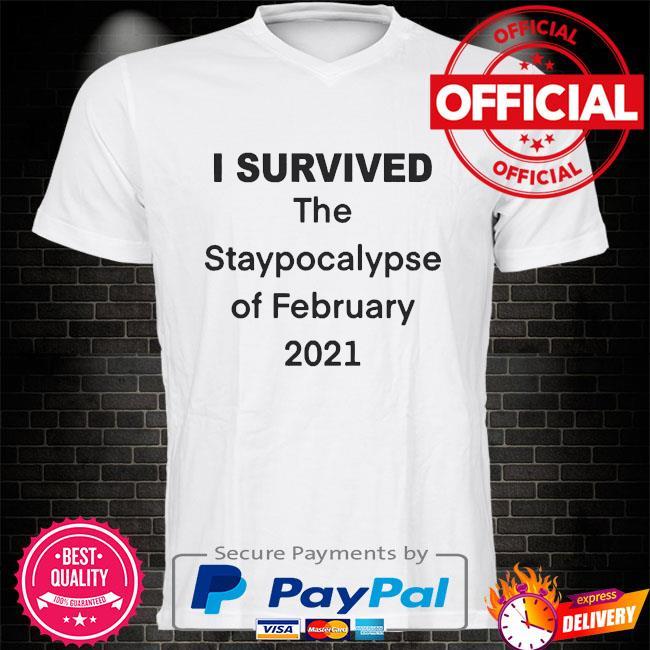 I survived the staypocalypse of february 2021 shirt
