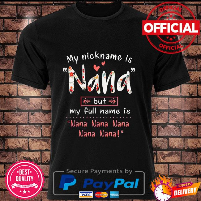 Official my nickname is nana but my full name is nana nana nana handmade shirt