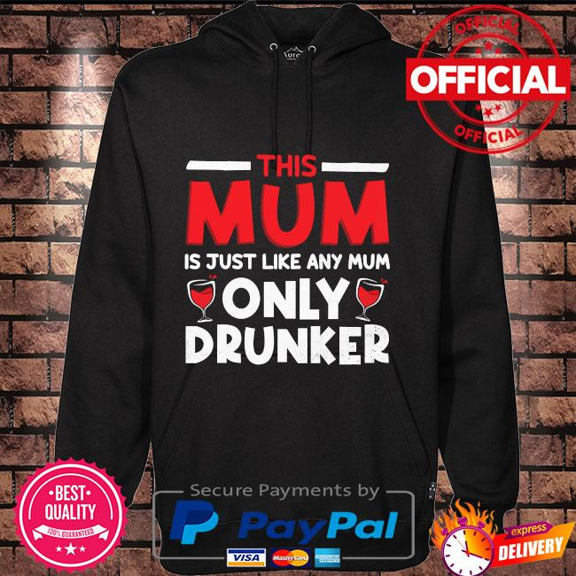 This mum is just like any mum only drunker s Hoodie black