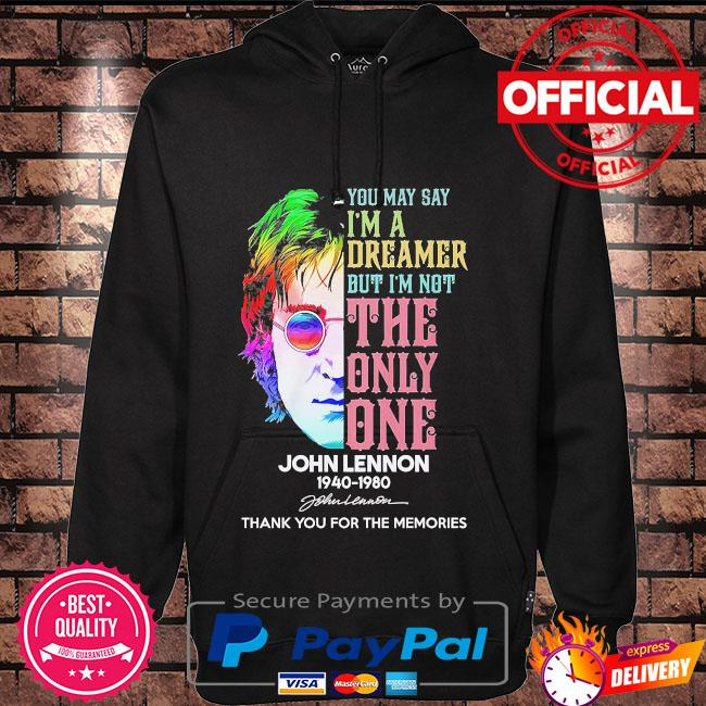 You may I'm a dreamer but I'm not the only one John Lennon thank you for the memories signature s Hoodie black