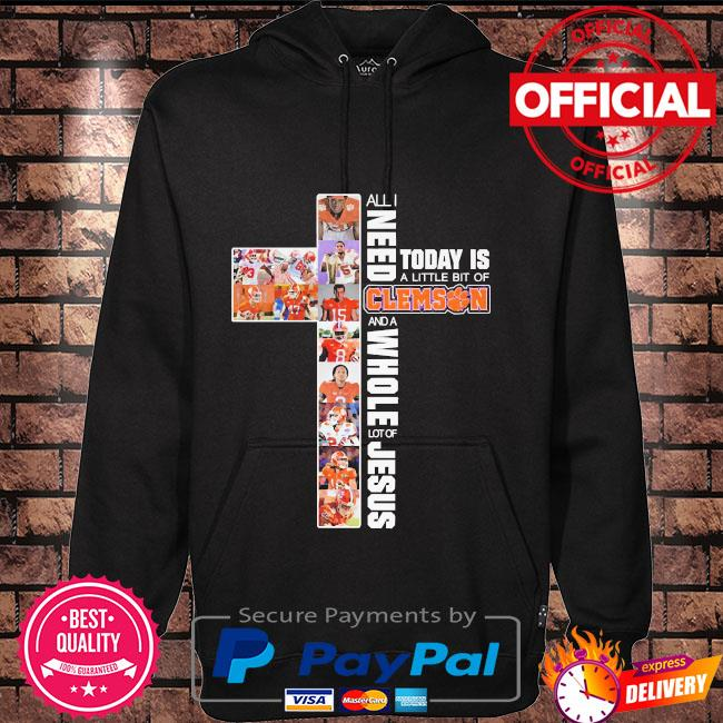 All I need today is a little bit of Clemson and a whole lot of Jesus s Hoodie black