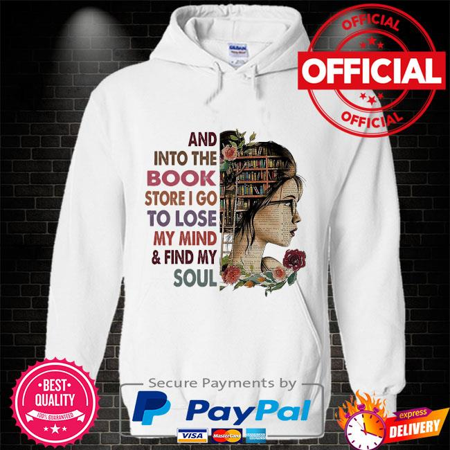 And into the Book store I go to lose my mind and find my soul Hoodie white