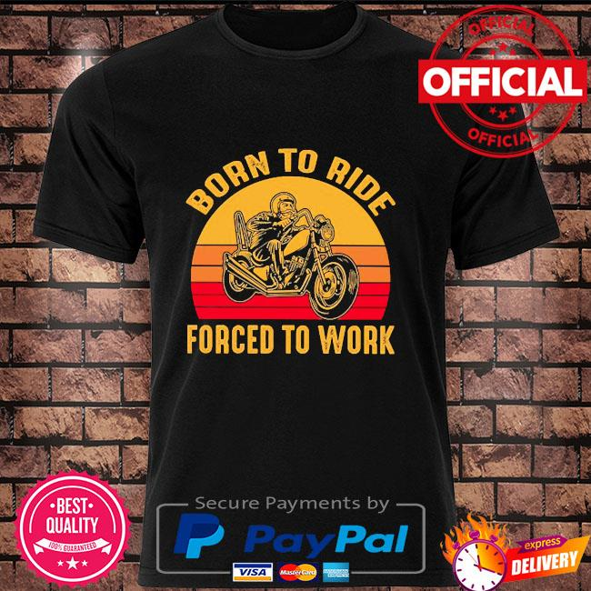Born to ride forced to work vintage shirt