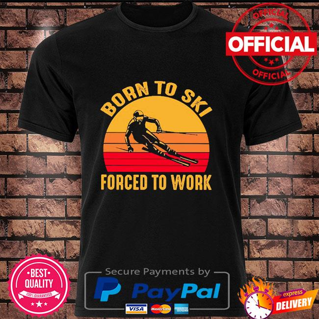 Born to ski forced to to work vintage shirt