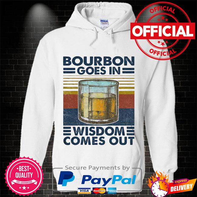 Bourbon goes in wisdom comes out vintage Hoodie white