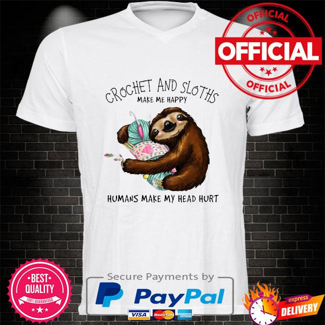 Crochet and Sloth humans make my head hurt shirt