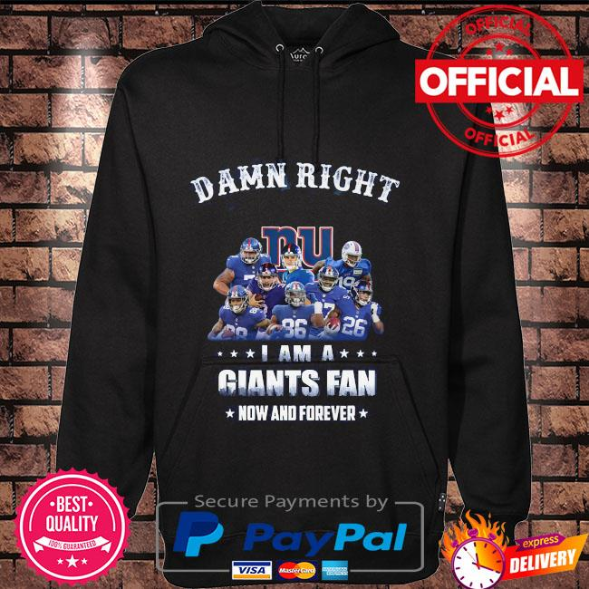 Damn right I am a Giants fan now and forever Hoodie black