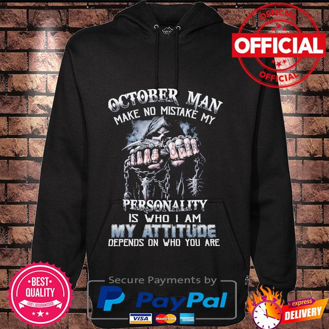 Death October man make no mistake my personality is who I am my attitude depends on who you are Hoodie black