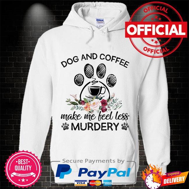 Dog and Coffee make me feel less murdery Hoodie white