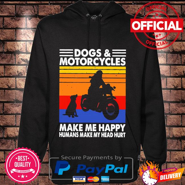 Dogs and Motorcycles make me happy humans make my head hurt vintage Hoodie black