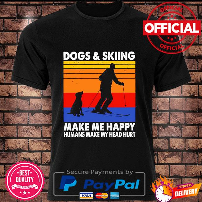 Dogs and skiing make me happy Humans make my head hurt vintage shirt