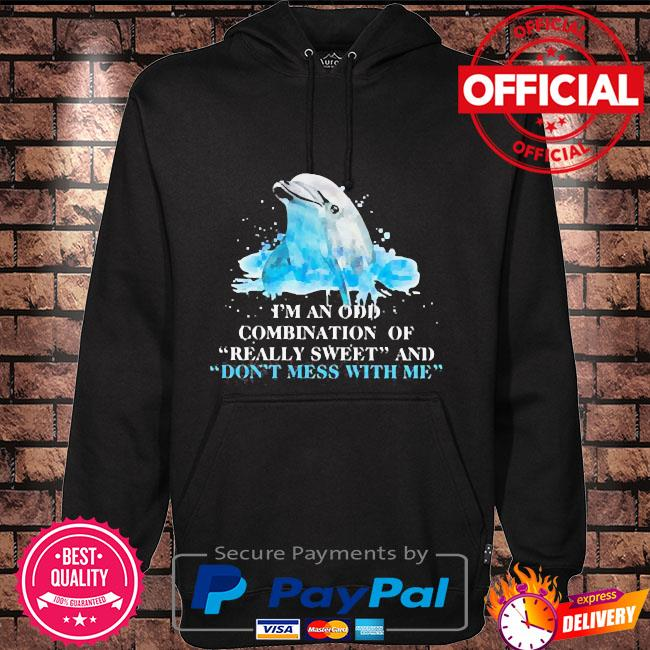Dolphin I am an odd combination of really sweet and do not mess with me Hoodie black
