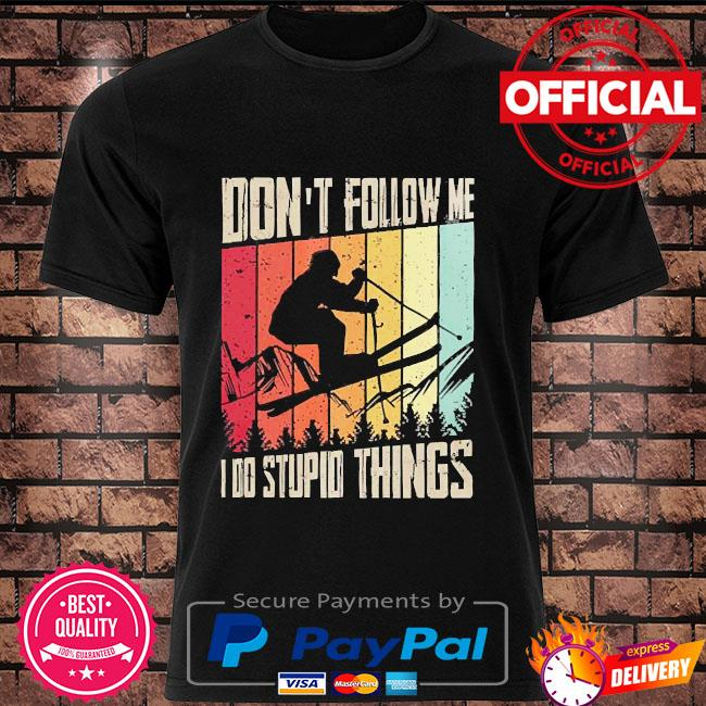 Don't follow me I do stupid things vintage t-shirt