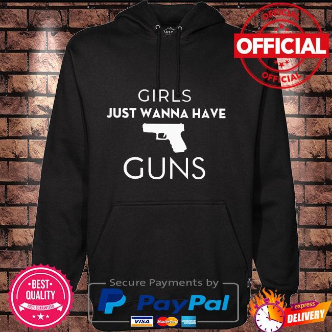 Girls just wanna have guns Hoodie black
