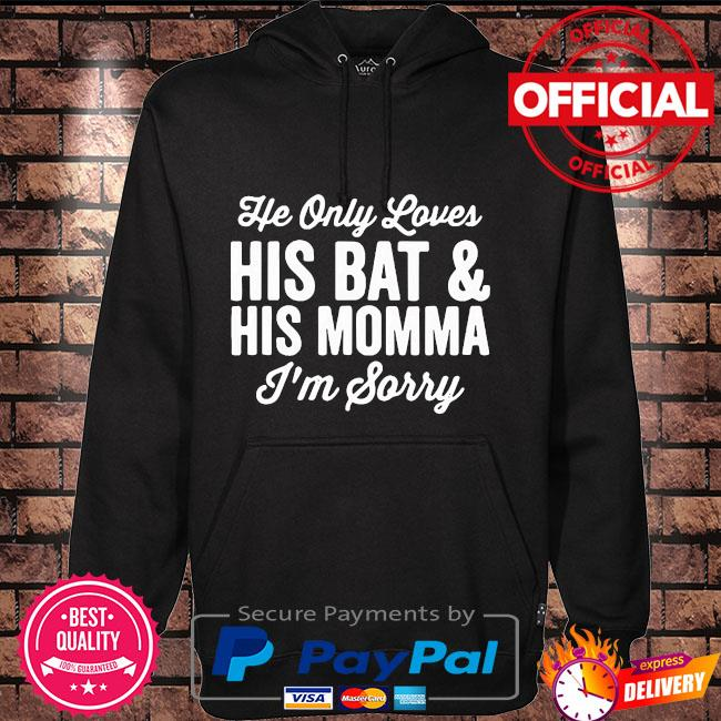 He only loves his bat and his mama I'm sorry Hoodie black