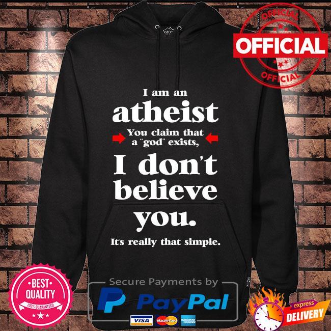 I am an atheist you claim that a god exists Hoodie black