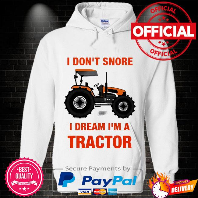 I don't snore I dream I'm a tractor Hoodie white