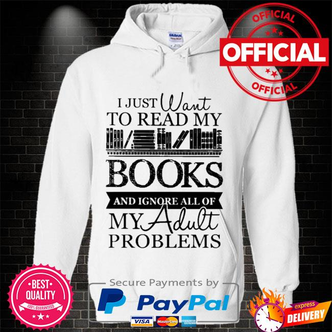 I just want to read my books and ignore all of my adult problems Hoodie white