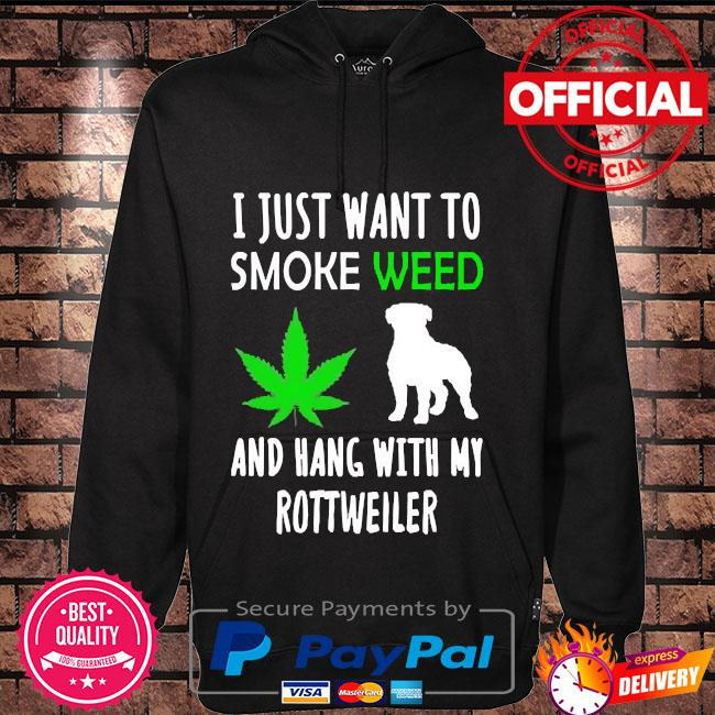 I just want to smoke weed and hang with my rottweiler Hoodie black
