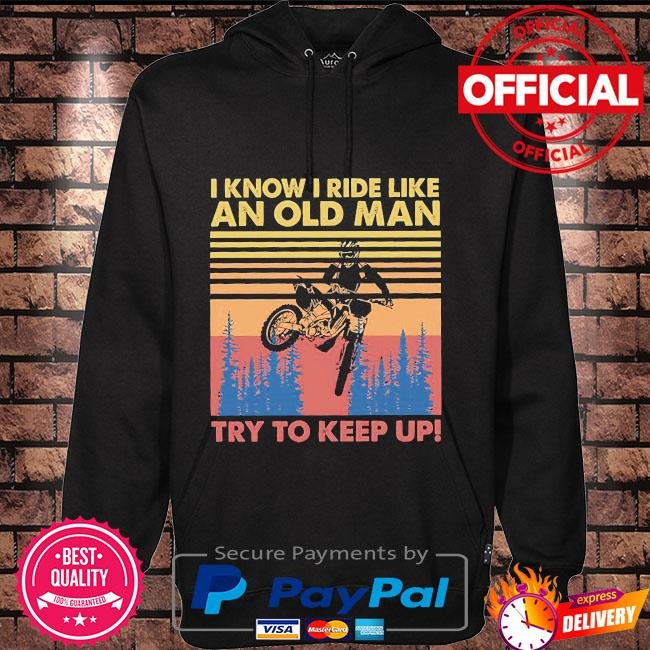 I know I ride like an old man try to keep up vintage Hoodie black