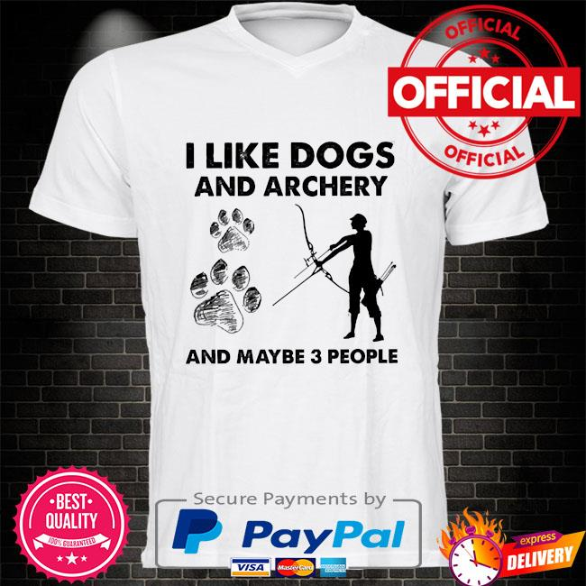 I like dogs and archery and maybe 3 people shirt