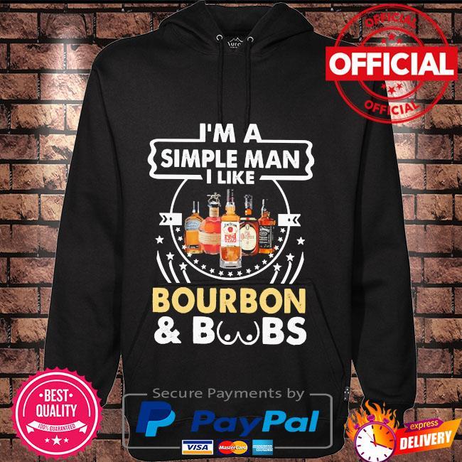 I'm a simple man I like Bourbon and Boobs Hoodie black