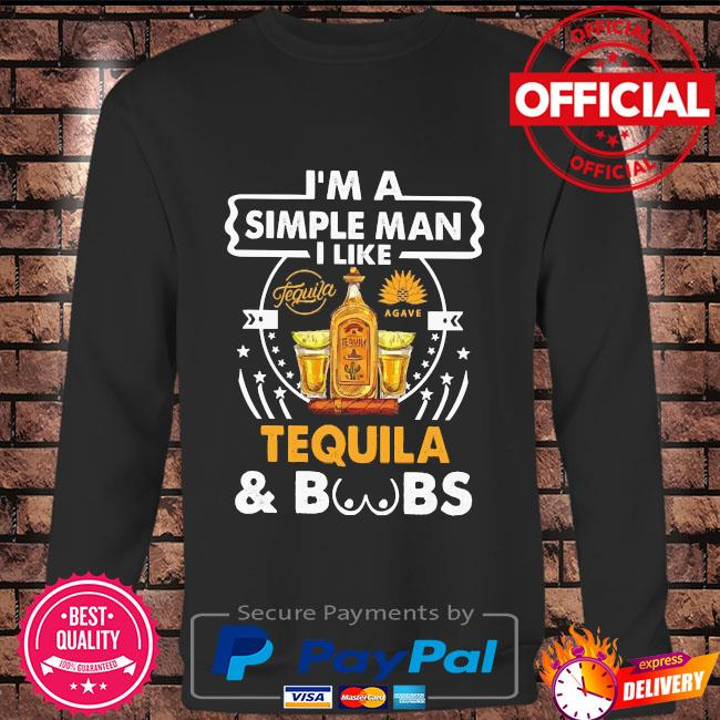 I'm a simple man I like Tequila and Boobs Long sleeve black