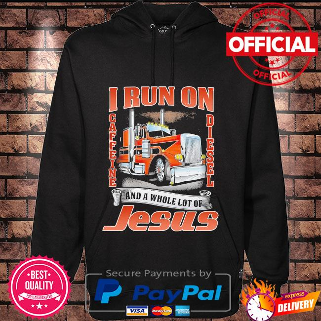 I run on caffeine Diesel and a whole lot of Jesus Hoodie black