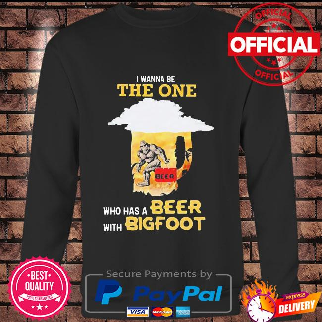 I wanna be the one who has a beer with bigfoot Long sleeve black