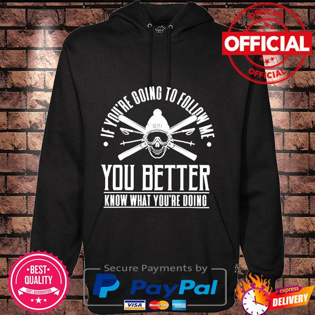If you're going to follow me you better know what you're doing Hoodie black