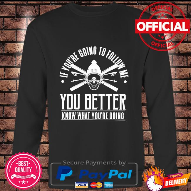 If you're going to follow me you better know what you're doing Long sleeve black