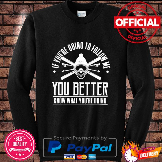 If you're going to follow me you better know what you're doing Sweater black
