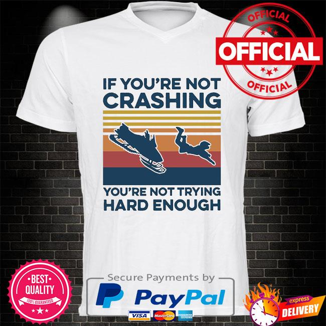 If you're not crashing you're not trying hard enough vintage shirt