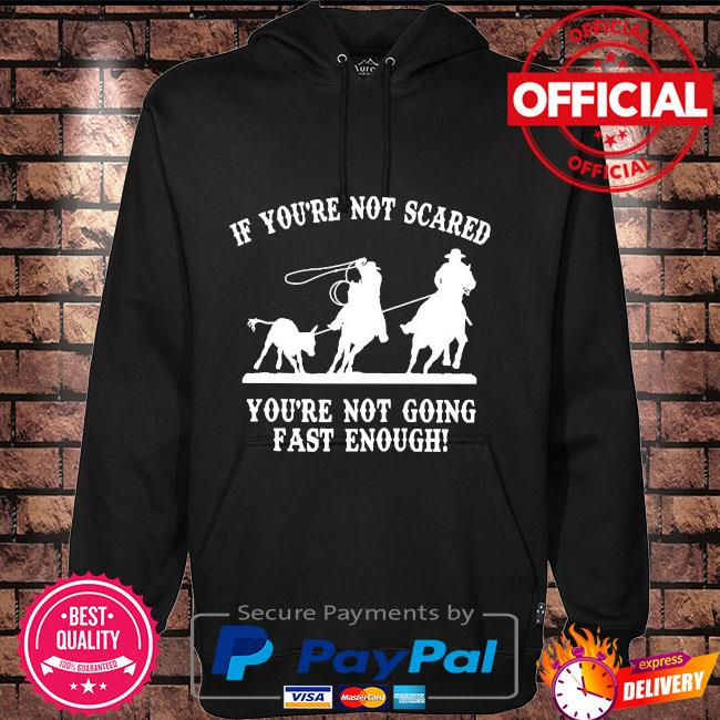 If you're not scared you're not going fast enough Hoodie black