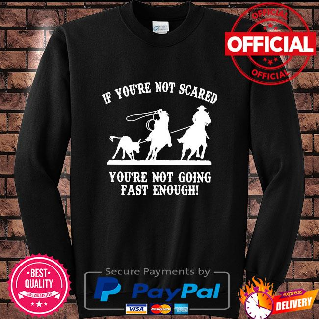 If you're not scared you're not going fast enough Sweater black