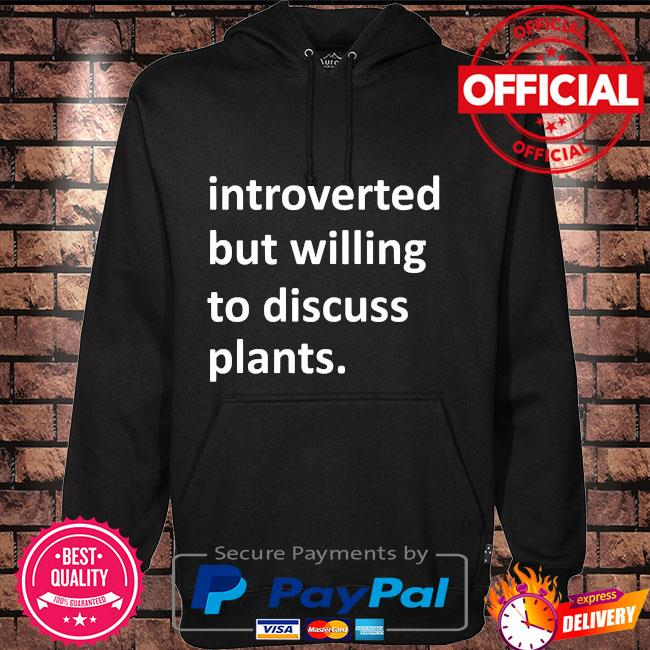 Introverted but willing to discuss plants Hoodie black