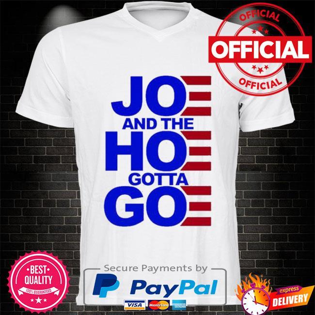 Joe and the hoe gotta go women's shirt