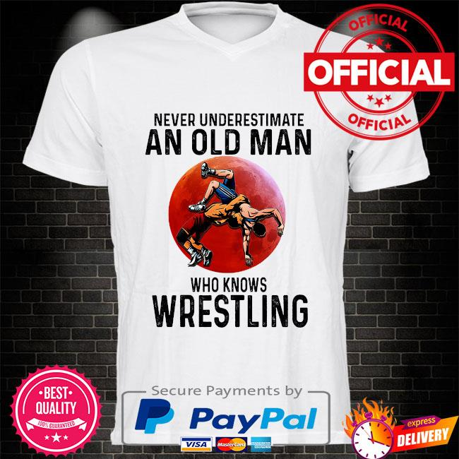 Never underestimate an old man who knows wrestling shirt