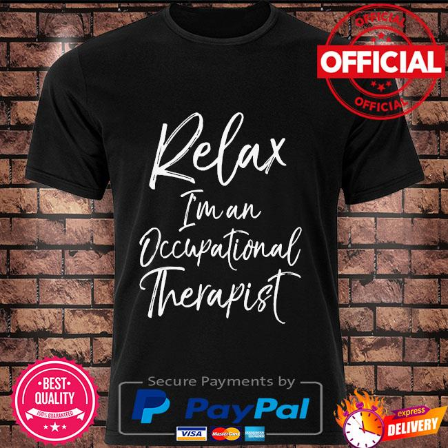 Relax I'm and Occupational therapist shirt