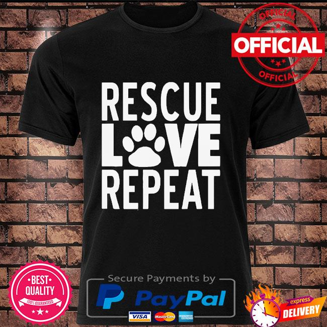 Rescue love repeat shirt