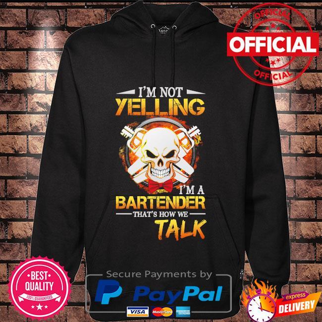 Skull I'm not yelling I'm a bartender that's how we talk Hoodie black